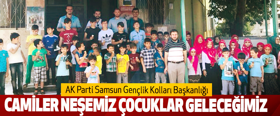 AK Parti Samsun Gençlik Kolları Başkanlığı; Camiler Neşemiz Çocuklar Geleceğimiz