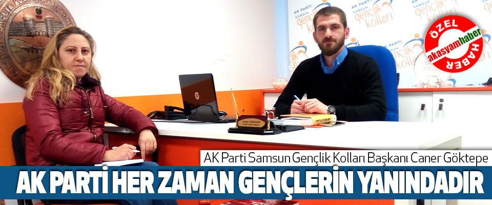 AK Parti Samsun Gençlik Kolları Başkanı Caner Göktepe, AK Parti Her Zaman Gençlerin Yanındadır