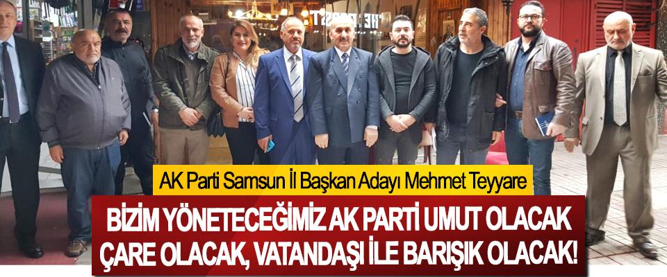 AK Parti Samsun İl Başkan Adayı Mehmet Teyyare: Bizim yöneteceğimiz Ak Parti umut olacak, çare olacak, vatandaşı ile barışık olacak!