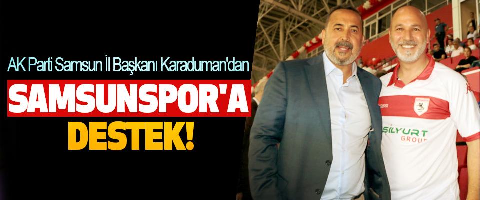 AK Parti Samsun İl Başkanı Karaduman'dan Samsunspor'a destek!