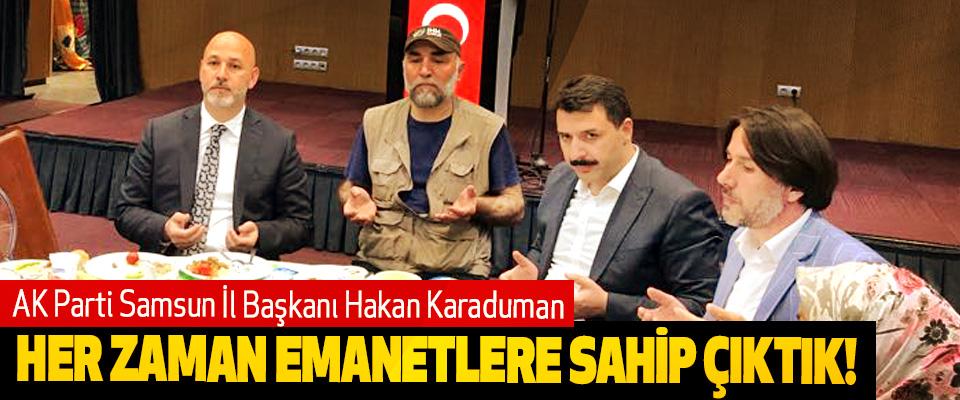 AK Parti Samsun İl Başkanı Hakan Karaduman: Her zaman emanetlere sahip çıktık!