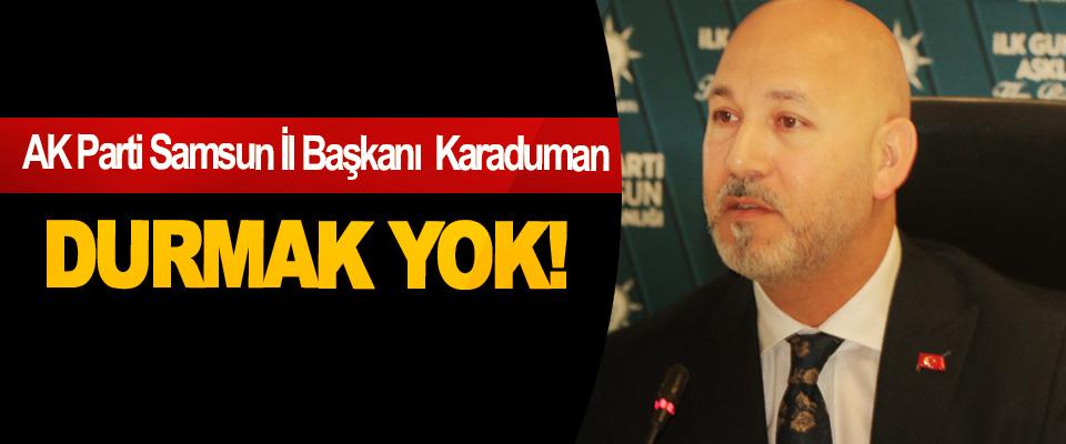 AK Parti Samsun İl Başkanı Karaduman: Durmak Yok!