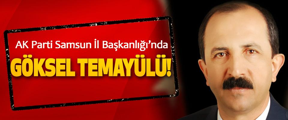 AK Parti Samsun İl Başkanlığı'nda Göksel Temayülü!