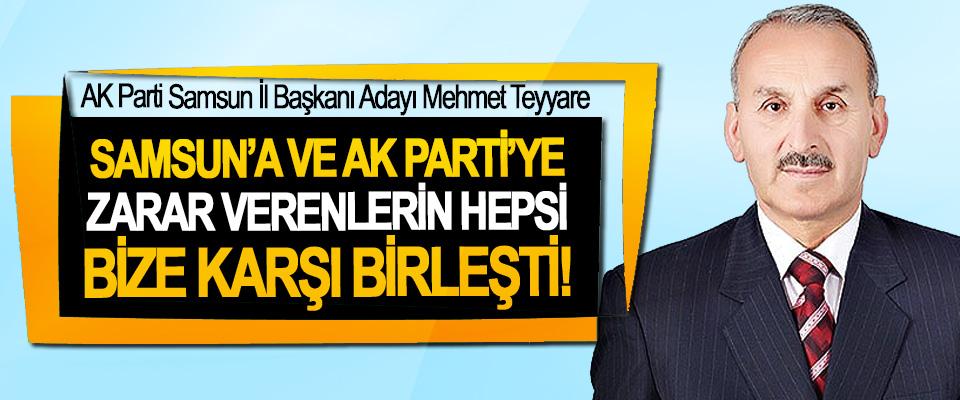 AK Parti Samsun İl Başkanı Adayı Mehmet Teyyare; Samsun'a ve Ak Parti'ye zarar verenlerin hepsi bize karşı birleşti!