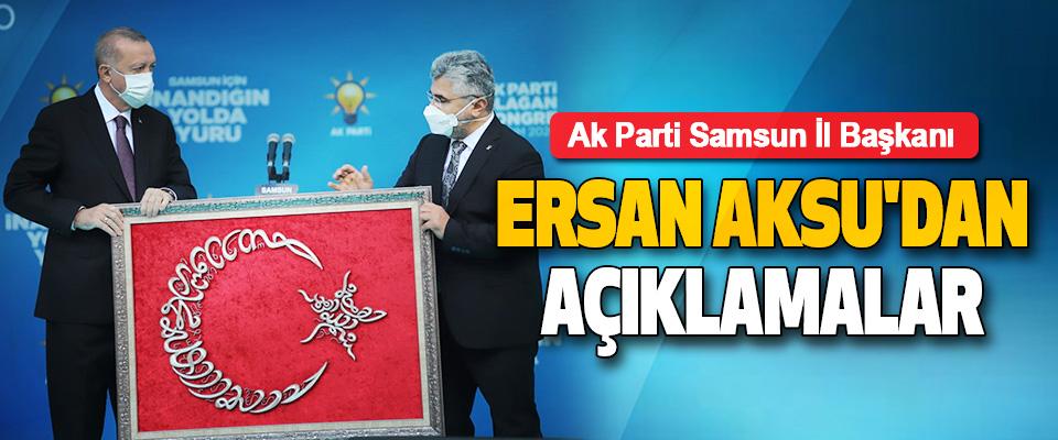 Ak Parti Samsun İl Başkan Ersan Aksu'dan Açıklamalar