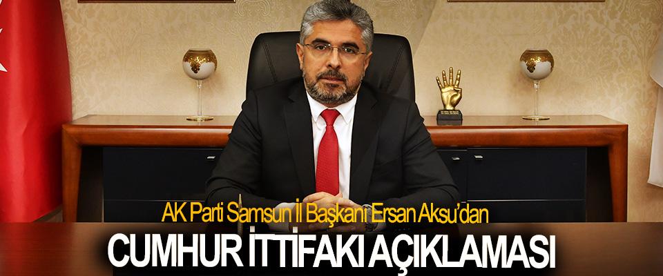 AK Parti Samsun İl Başkanı Ersan Aksu'dan  Cumhur İttifakı Açıklaması