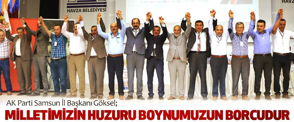AK Parti Samsun İl Başkanı Göksel; Milletimizin Huzuru Boynumuzun Borcudur