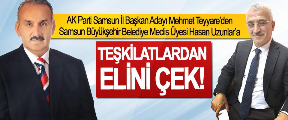 AK Parti Samsun İl Başkan Adayı Mehmet Teyyare'den Samsun Büyükşehir Belediye Meclis Üyesi Hasan Uzunlar'a; Teşkilatlardan elini çek!