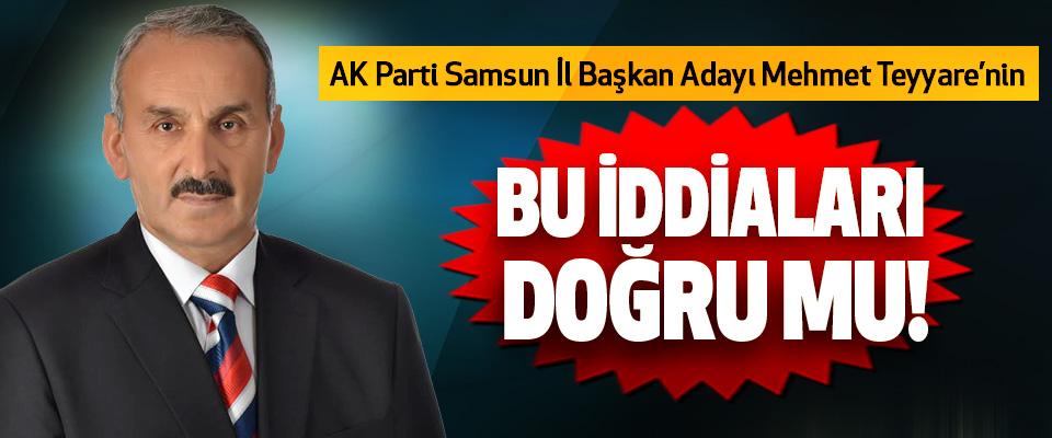 AK Parti Samsun İl Başkan Adayı Mehmet Teyyare'nin Bu iddiaları doğru mu!