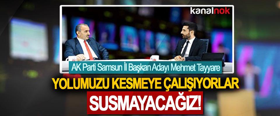 AK Parti Samsun İl Başkan Adayı Mehmet Tayyare: Yolumuzu kesmeye çalışıyorlar susmayacağız!