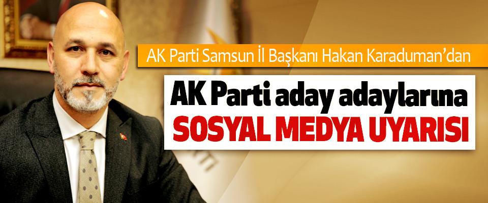 AK Parti Samsun İl Başkanı Hakan Karaduman'dan Ak Parti Aday Adaylarına Sosyal Medya Uyarısı
