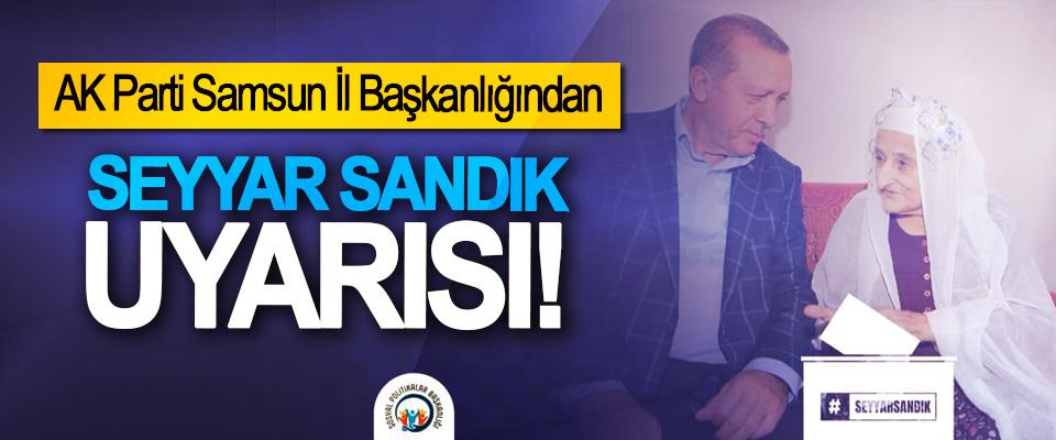 AK Parti Samsun İl Başkanlığından Seyyar Sandık Uyarısı!