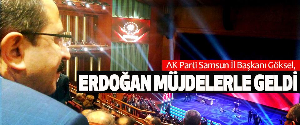 AK Parti Samsun İl Başkanı Göksel: Erdoğan Müjdelerle Geldi