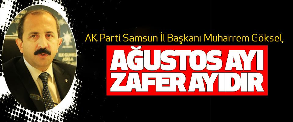 AK Parti Samsun İl Başkanı Muharrem Göksel, Ağustos Ayı Zafer Ayıdır
