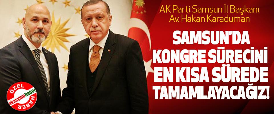 AK Parti Samsun İl Başkanı Av. Hakan Karaduman: Samsun'da kongre sürecini en kısa sürede tamamlayacağız!