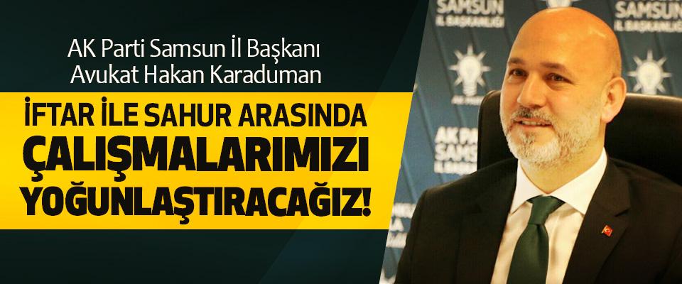 AK Parti Samsun İl Başkanı Avukat Hakan Karaduman:İftar ile sahur arasında çalışmalarımızı yoğunlaştıracağız!