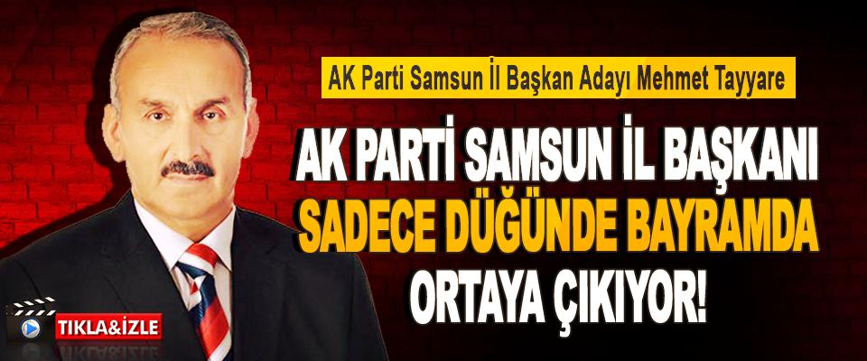 Ak Parti Samsun İl Başkanı Sadece Düğünde Bayramda Ortaya Çıkıyor!