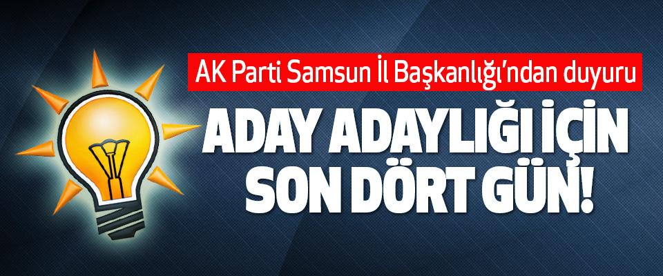 AK Parti Samsun İl Başkanlığı'ndan duyuru; aday adaylığı için son dört gün!