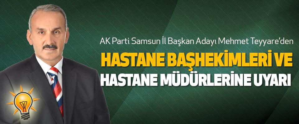 AK Parti Samsun İl Başkan Adayı Mehmet Teyyare'den Hastane Başhekimleri Ve Hastane Müdürlerine Uyarı