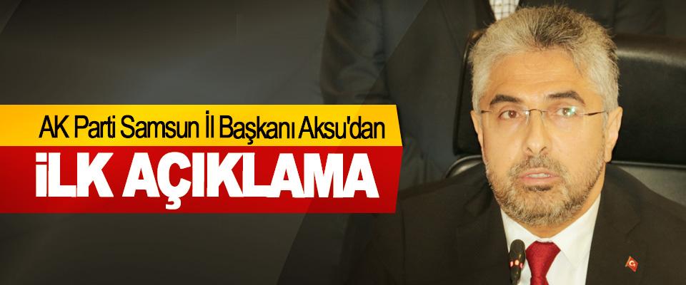 AK Parti Samsun İl Başkanı Aksu'dan İlk Açıklama