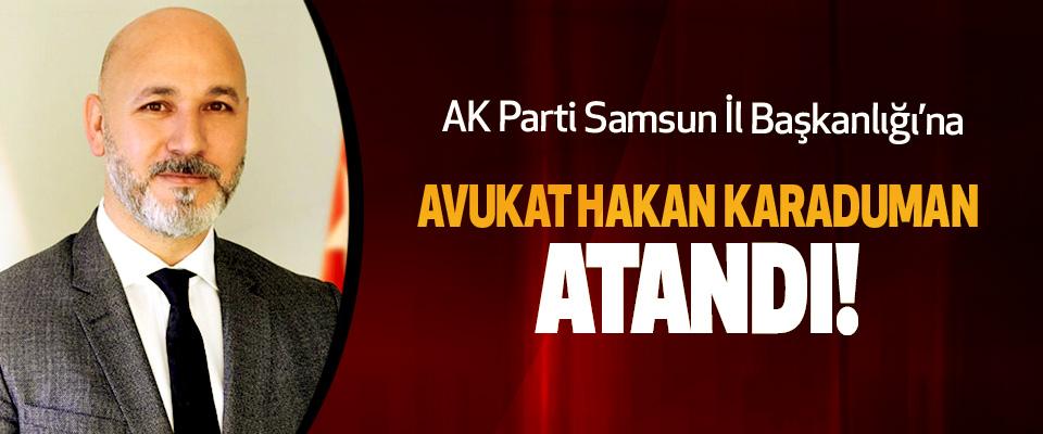 AK Parti Samsun İl Başkanlığı'na  Avukat hakan Karaduman atandı!