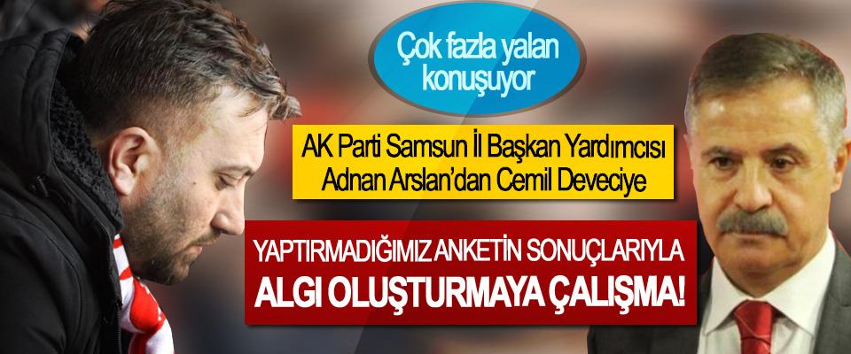 AK Parti Samsun İl Başkan Yardımcısı Adnan Arslan'dan Cemil Deveciye; Yaptırmadığımız anketin sonuçlarıyla algı oluşturmaya çalışma!