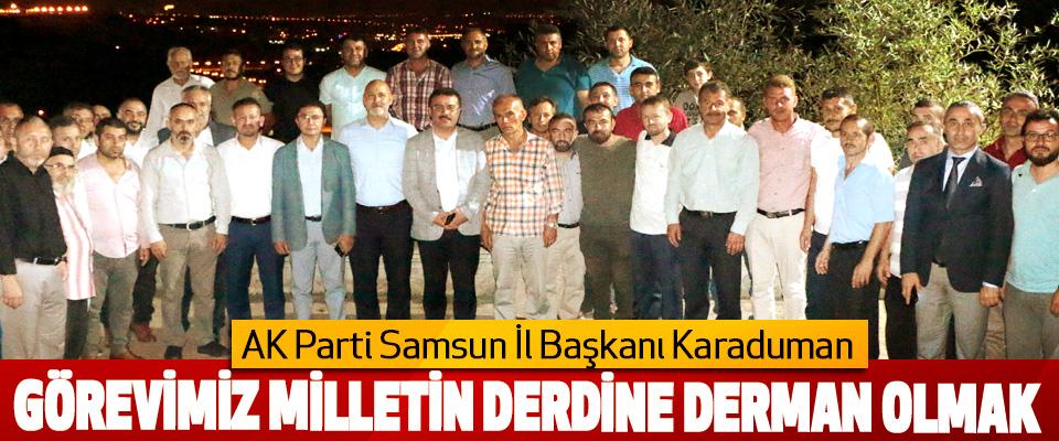 AK Parti Samsun İl Başkanı Karaduman: Görevimiz Milletin Derdine Derman Olmak