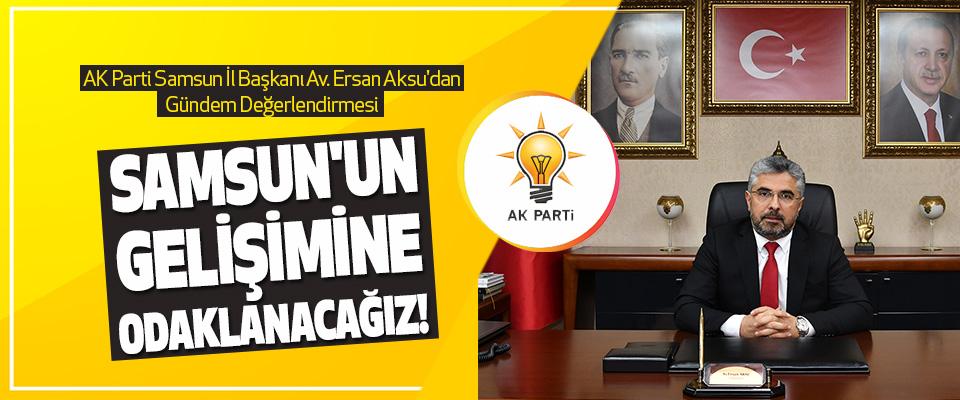 AK Parti Samsun İl Başkanı Av. Ersan Aksu'dan Gündem Değerlendirmesi