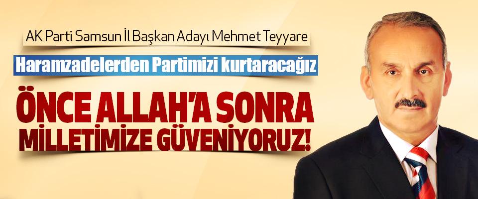 AK Parti Samsun İl Başkan Adayı Mehmet Teyyare; Haramzadelerden Partimizi kurtaracağız