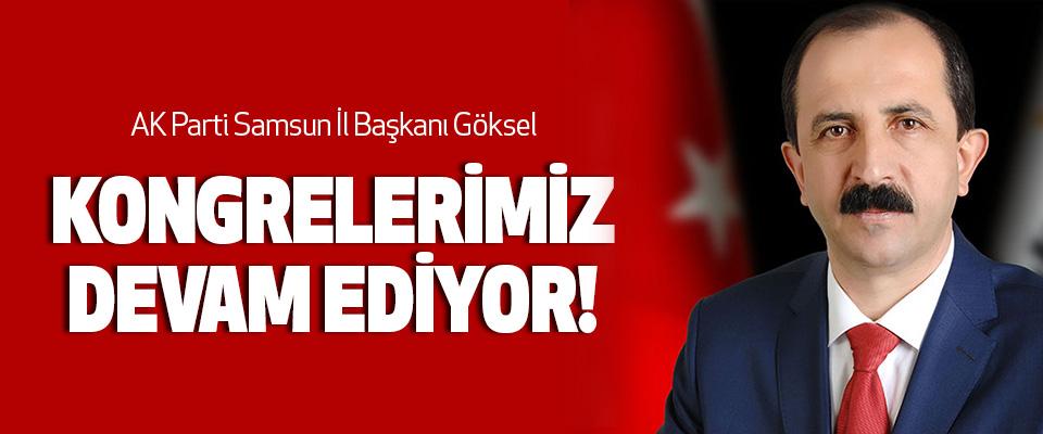 AK Parti Samsun İl Başkanı Göksel: Kongrelerimiz Devam Ediyor!