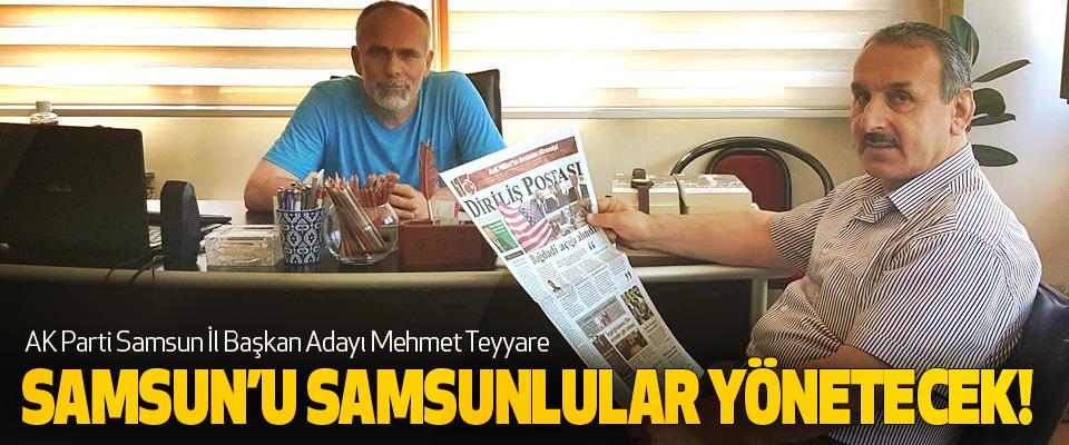 AK Parti Samsun İl Başkan Adayı Mehmet Teyyare: Samsun'u samsunlular yönetecek!