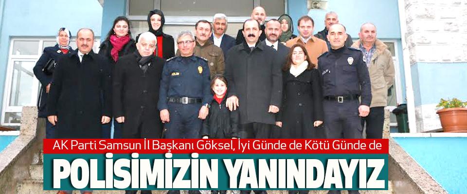 AK Parti Samsun İl Başkanı Göksel, İyi Günde de Kötü Günde de Polisimizin Yanındayız