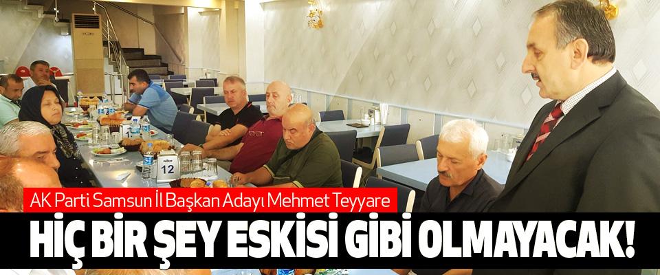 AK Parti Samsun İl Başkan Adayı Mehmet Teyyare: Hiç bir şey eskisi gibi olmayacak!