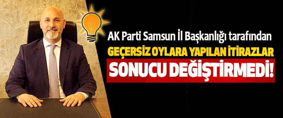 AK Parti Samsun İl Başkanlığı tarafından Geçersiz oylara yapılan itirazlar sonucu değiştirmedi!