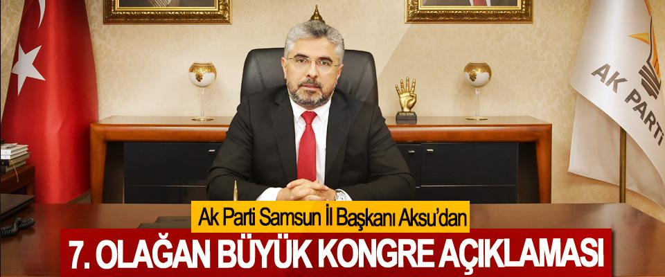 Ak Parti Samsun İl Başkanı Aksu'dan 7. Olağan Büyük Kongre Açıklaması