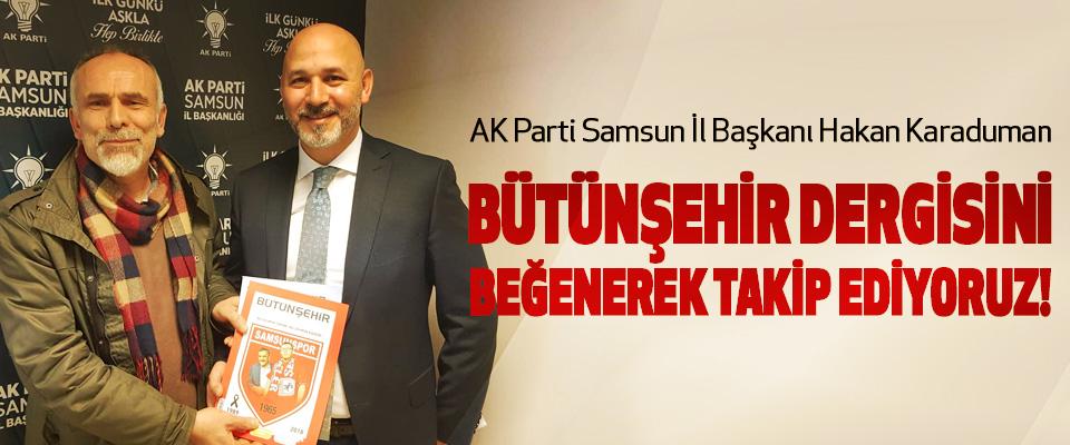 AK Parti Samsun İl Başkanı Hakan Karaduman: Bütünşehir dergisini beğenerek takip ediyoruz!
