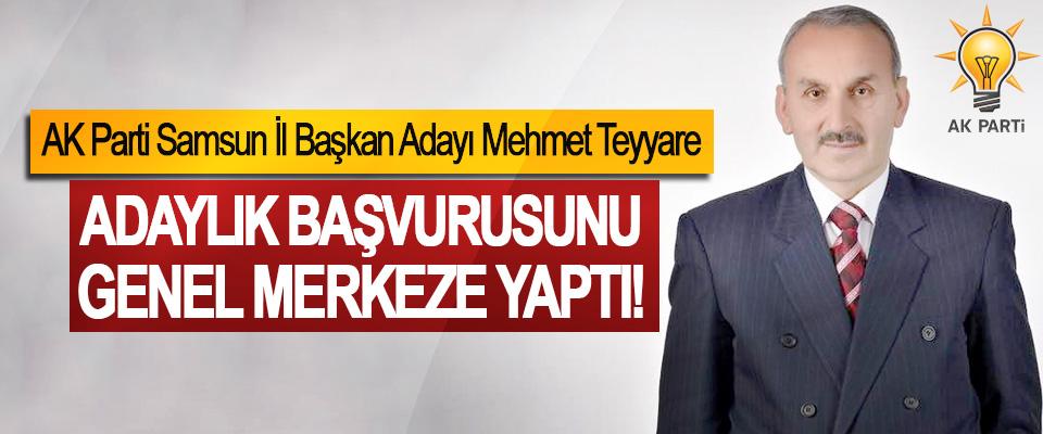 AK Parti Samsun İl Başkan Adayı Mehmet Teyyare Adaylık başvurusunu genel merkeze yaptı!