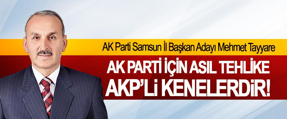 AK Parti Samsun İl Başkan Adayı Mehmet Tayyare: Ak parti için asıl tehlike AKP'li kenelerdir!