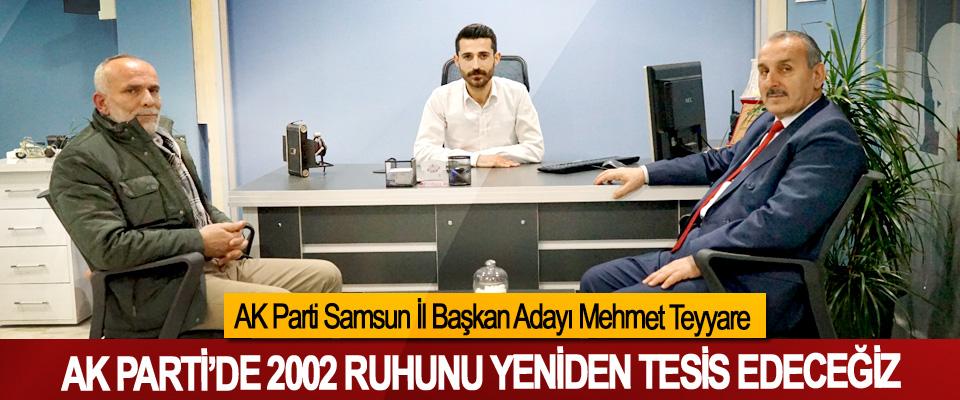 AK Parti Samsun İl Başkan Adayı Mehmet Teyyare: AK Parti'nin 2002 Ruhunu Yeniden Tesis Edeceğiz