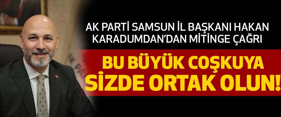 AK Parti Samsun İl Başkanı Hakan Karaduman'dan Miting Çağrısı