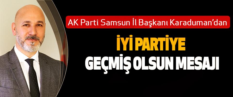 AK Parti Samsun İl Başkanı Hakan Karaduman'dan İyi Partiye Geçmiş Olsun Mesajı