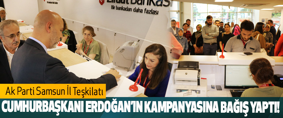Ak Parti Samsun İl Teşkilatı Cumhurbaşkanı Erdoğan'ın Kampanyasına Bağış Yaptı!