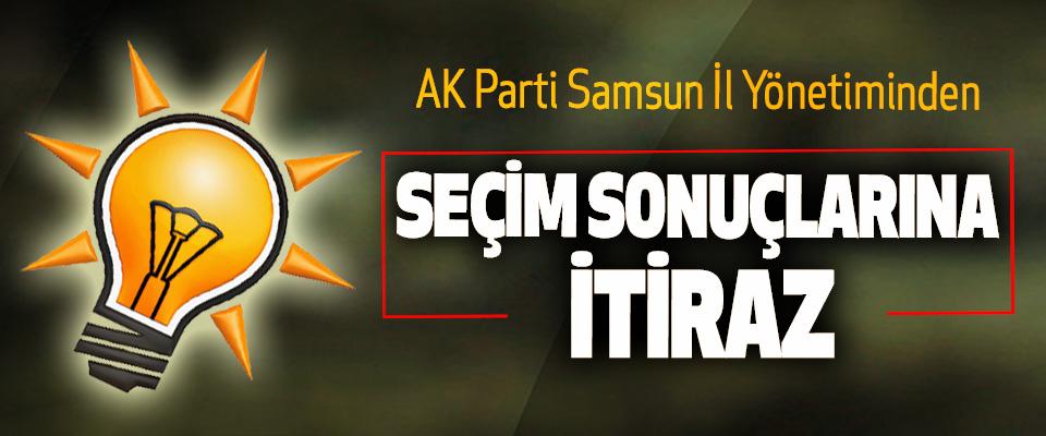 AK Parti Samsun İl Yönetimi'nden Seçim Sonuçlarına İtiraz