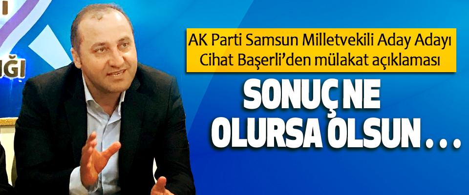 AK Parti Samsun Milletvekili Aday Adayı Cihat Başerli'den mülakat açıklaması
