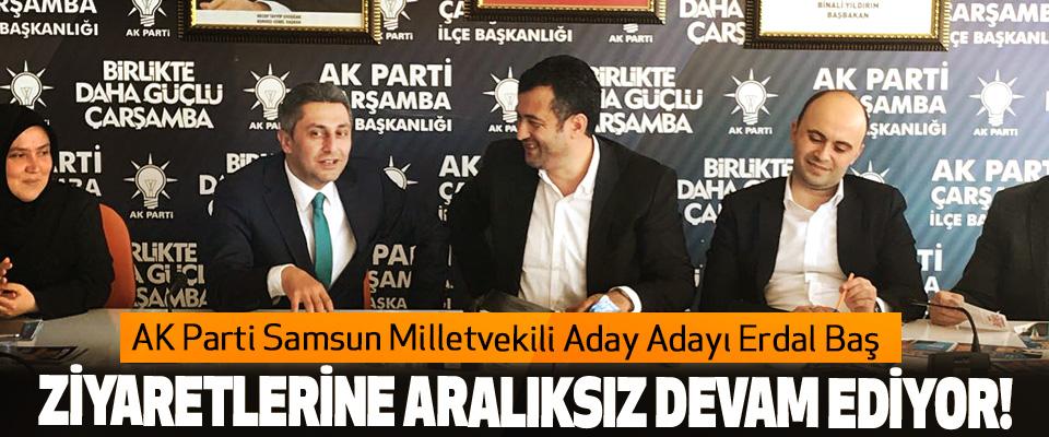 AK Parti Samsun Milletvekili Aday Adayı Erdal Baş Ziyaretlerine aralıksız devam ediyor!
