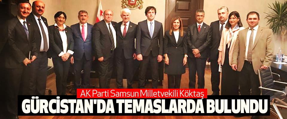 AK Parti Samsun Milletvekili Köktaş Gürcistan'da Temaslarda Bulundu