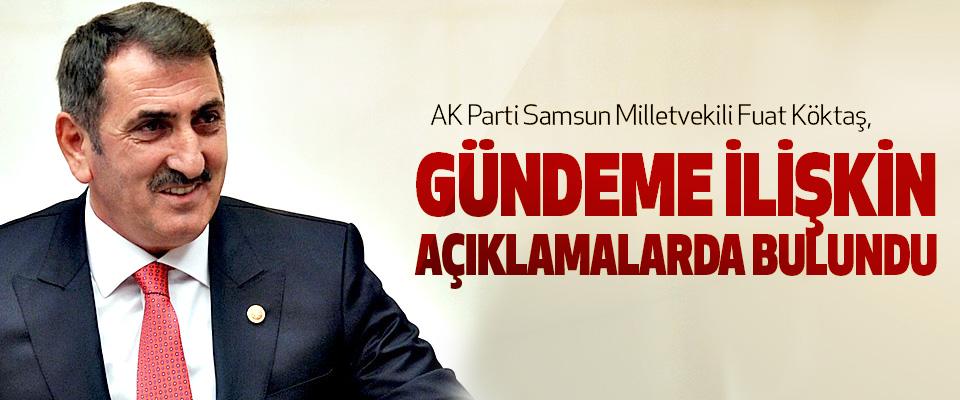 AK Parti Samsun Milletvekili Fuat Köktaş, Gündeme İlişkin Açıklamalarda Bulundu