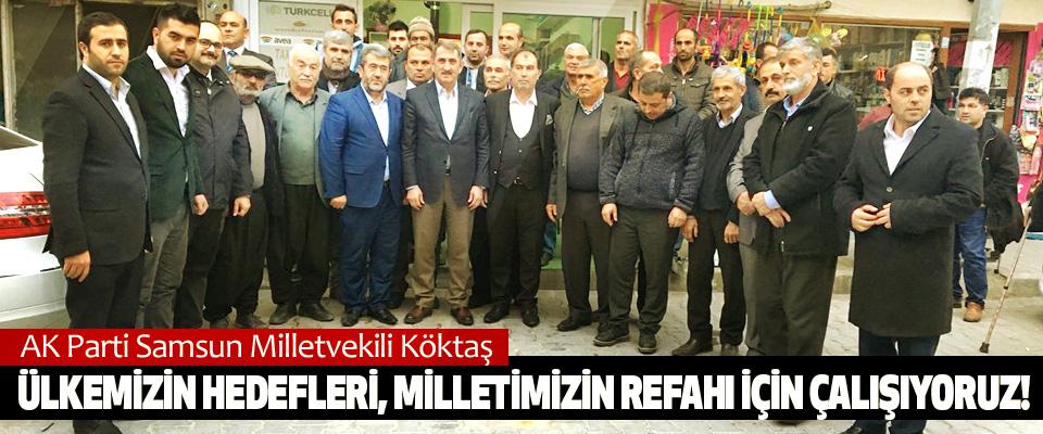 AK Parti Samsun Milletvekili Köktaş: Ülkemizin hedefleri, milletimizin refahı için çalışıyoruz!