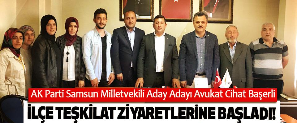 AK Parti Samsun Milletvekili Aday Adayı Avukat Cihat Başerli İlçe teşkilat ziyaretlerine başladı!