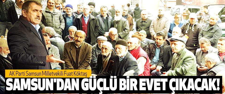 AK Parti Samsun Milletvekili Fuat Köktaş: Samsun'dan güçlü bir evet çıkacak!